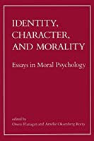 Identity, Character, and Morality: Essays in Moral Psychology (A Bradford Book)