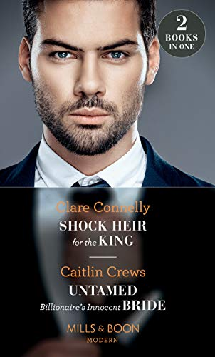 Shock Heir For The King: Shock Heir for the King / Untamed Billionaire's Innocent Bride (Mills & Boon Modern)