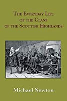 The Everyday Life of the Clans of the Scottish Highlands