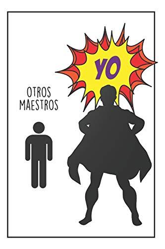 Maestro Superhéroe: Regalo Para Maestro - Cuaderno De Notas - Diario Personal - Regalos Originales Para Maestros De Todos Los Niveles.