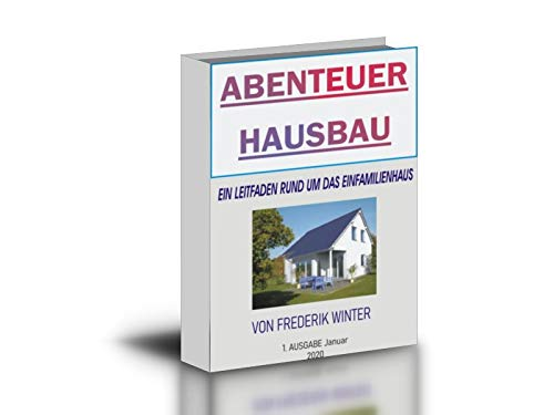 Abenteuer HausBau?: Informationen für Bauherren - Aus dem Erfahrungsschatz eines Immobilienprofis und Bauunternehmers