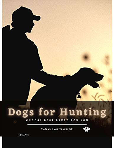Dogs for Hunting: Choose Best Breed for you (English Edition)