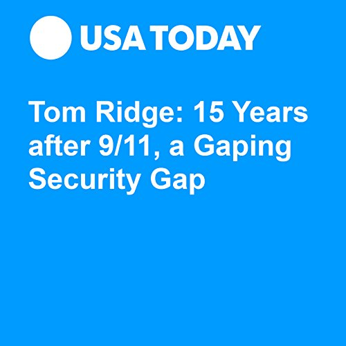 Tom Ridge: 15 Years after 9/11, a Gaping Security Gap audiobook cover art