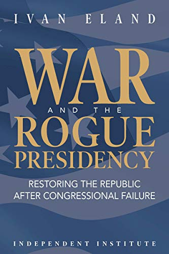 War and the Rogue Presidency: Restoring the Republic after ...
