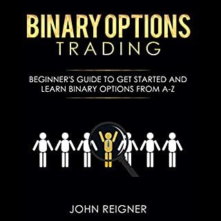 Binary Options Trading: Comprehensive Beginner's Guide to Get Started and Learn Binary Options Trading from A-Z                   By:                                                                                                                                 John Reigner                               Narrated by:                                                                                                                                 Dave Wright                      Length: 3 hrs and 27 mins     25 ratings     Overall 5.0
