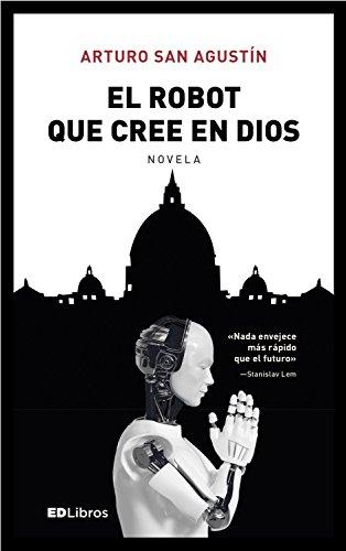 El robot que cree en Dios: Imaginen ver a un robot santiguándose eBook: San Agustín, Arturo: Amazon.es: Tienda Kindle