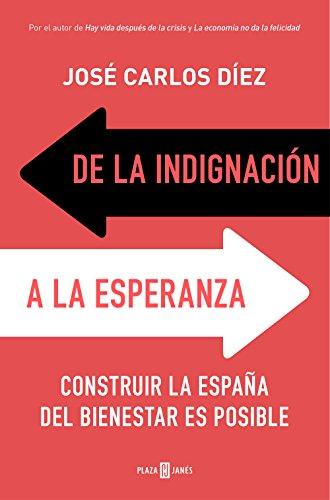 De la indignación a la esperanza: Construir la España del bienestar es posible eBook: Díez, José Carlos: Amazon.es: Tienda Kindle