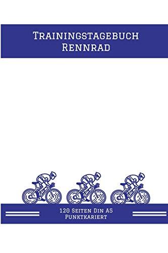 Trainingstagebuch Rennrad: Rennradfahrer Trainingstagebuch - Trainingsbuch zum festhalten des Trainingsfortschritts – Radsportler Notizbuch 120 Seiten ... Perfekte Logbuch für dein für dein Training