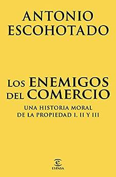 Los enemigos del comercio (pack): Una historia moral de la propiedad I, II y III de [Antonio Escohotado]