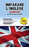 Imparare l'Inglese Esercizi: Il corso completo per imparare l' inglese velocemente. Contiene esercizi teorici e grammaticali per principianti. Imparare l' inglese non è mai stato cosi semplice!