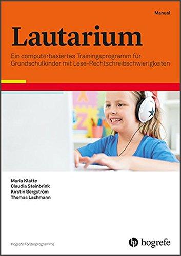 Lautarium: Ein computerbasiertes Trainingsprogramm für Grundschulkinder mit Lese-Rechtschreibschwierigkeiten