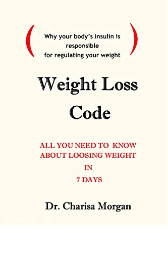 WEIGHT LOSS CODE: ALL YOU NEED TO KNOW ABOUT LOOSING WEIGHT IN 7 DAYS (English Edition)