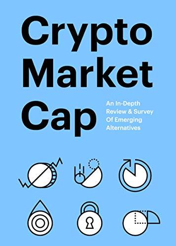 Crypto Market Cap: An In-Depth Review & Survey Of Emerging Alternatives (English Edition)