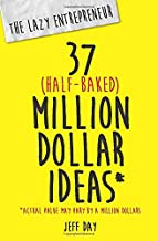 The Lazy Entrepreneur: 37 Half-Baked Million Dollar Ideas