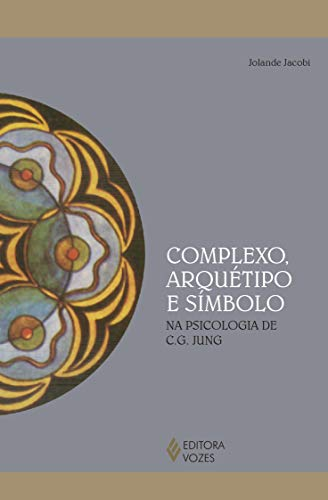 Complexo, arquétipo e simbolo: Na psicologia de C. G. Jung