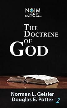 The Doctrine of God (NGIM Guide to Bible Doctrine Book 2) by [Norman L. Geisler, Douglas E. Potter]