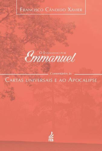Evangelho por Emmanuel. Comentários às Cartas Universais e ao Apocalipse