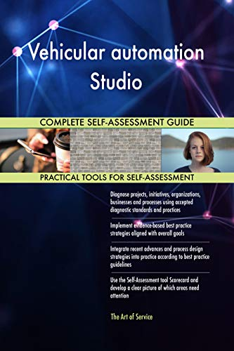 Vehicular automation Studio All-Inclusive Self-Assessment - More than 700 Success Criteria, Instant Visual Insights, Comprehensive Spreadsheet Dashboard, Auto-Prioritized for Quick Results
