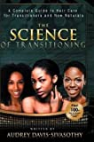 [ The Science of Transitioning: A Complete Guide to Hair Care for Transitioners and New Naturals BY Davis-Sivasothy, Audrey ( Author ) ] { Hardcover } 2014