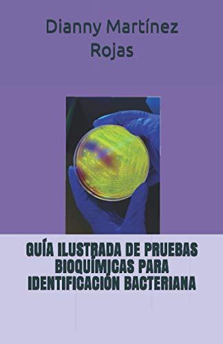 GUÍA ILUSTRADA DE PRUEBAS BIOQUÍMICAS PARA IDENTIFICACIÓN BACTERIANA (Spanish Edition)