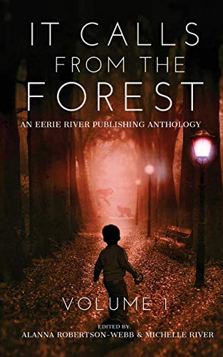 Compare Textbook Prices for It Calls From The Forest: An Anthology of Terrifying Tales from the Woods Volume 1  ISBN 9781777041076 by Mendees, Tim,Nettleton, Elizabeth,Elgen, Evan M,Nadeau, Michael D.,Foster, Clint,Cornetto, Holley,Duncan, Brian,Robertson-Webb, Alanna,River, Michelle,River, Michelle