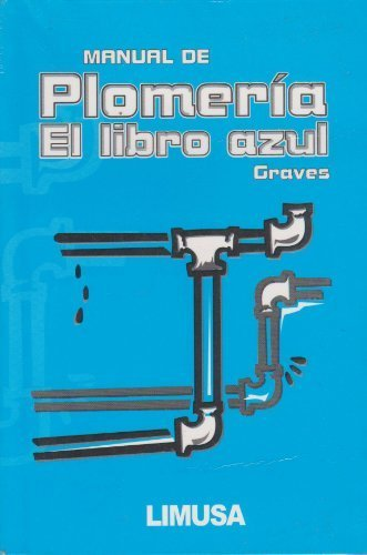 Manual De Plomeria, El Libro Azul / The Pipe Fitters Blue Book (Spanish Edition) Poc Tra by Graves, W. V. (2005) Paperback