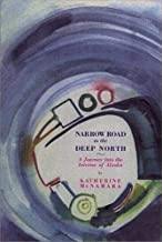 NARROW ROAD TO THE DEEP NORTH: A JOURNEY INTO THE INTERIOR OF ALASKA