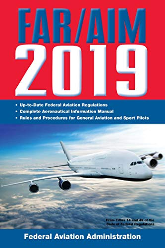 FAR/AIM 2019: Up-to-Date FAA Regulations / Aeronautical Information Manual (FAR/AIM Federal Aviation Regulations)