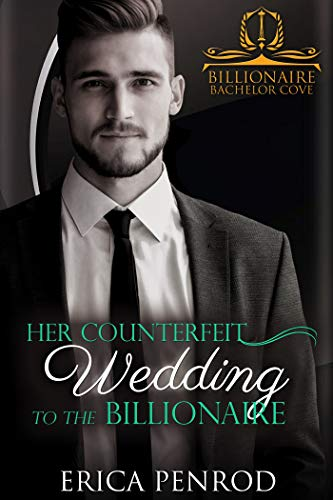 Her Counterfeit Wedding to the Billionaire (Billionaire Coves Clean Contemporary Romance Series Book 2) (English Edition)