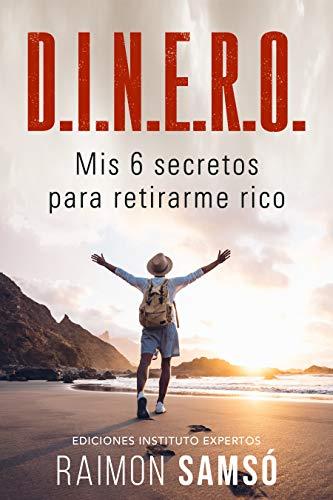 D.I.N.E.R.O.: Mis 6 secretos para retirarme rico (Emprender y Libertad Financiera)