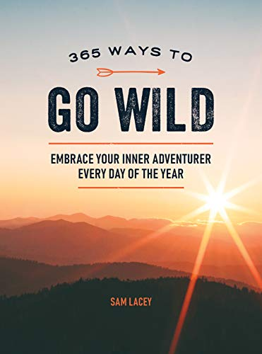 365 Ways to Go Wild: Embrace Your Inner Adventurer Every Day of the Year (English Edition)