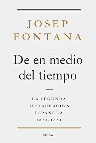 De en medio del tiempo: La segunda restauración española, 1823-1834 eBook: Lázaro, Josep Fontana: Amazon.es: Tienda Kindle