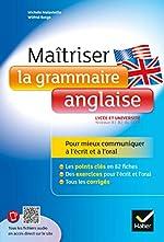 Maîtriser la grammaire anglaise à l'écrit et à l'oral - Pour mieux communiquer à l'écrit et à l'oral - Lycée et université (B1-B2) de Wilfrid Rotgé