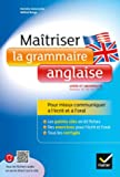 Maîtriser la grammaire anglaise à l'écrit et à l'oral - Pour mieux communiquer à l'écrit et à l'oral - Lycée et université (B1-B2)