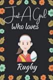 Just A Girl Who Loves Rugby Notebook: Gift For Rugby lover, Funny Notebook Gift Idea For Girls Kids Who Loves Rugby Journal 6 x 9 Inches - 110 Lined Pages