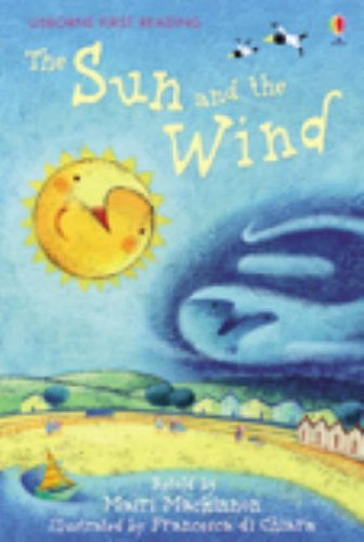 The Sun and the Wind (First Reading) (Usborne First Reading) by Mairi Mackinnon (Adapter) ?€? Visit Amazon's Mairi Mackinnon Page search results for this author Mairi Mackinnon (Adapter), Elena Temporin (Illustrator) (27-Apr-2007) Hardcover