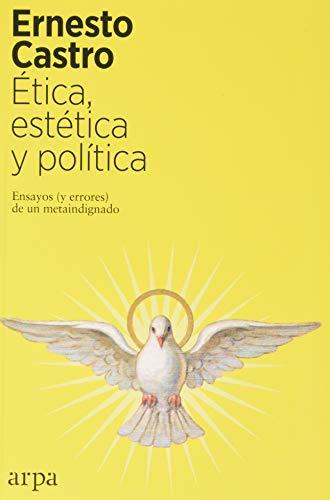 Ética, estética y política: Ensayos (y errores) de un metaindignado