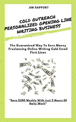 Cold Outreach Personalized Opening Line Writing Business: The Guaranteed Way To Earn Money Freelancing Online Writing Cold Email First Lines, Earn $350 ... Just 2 Hours Of Daily Work (English Edition)