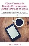 Cómo Cancelar la Suscripción de Amazon Kindle Ilimitado en Línea: Esta guía le enseñará cómo cancelar su membresía o prueba de Kindle Ilimitado en menos de un minuto!