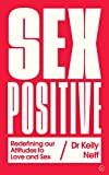 Sex Positive: Redefining Our Attitudes to Love & Sex