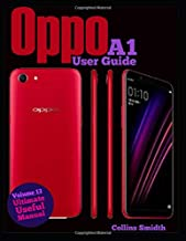 Oppo A1 User Guide: Ultimate Useful Manual; A guide you should buy with your phone