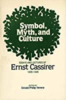 Symbol, Myth, and Culture: Essays and Lectures of Ernst Cassirer, 1935-1945