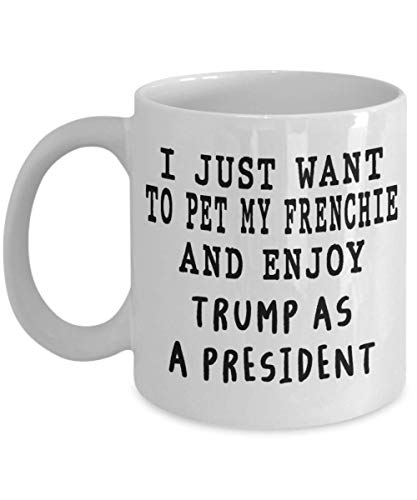 French Bulldog Mug Pet My Frenchie And Enjoy Trump Dog Owner Gift Dog Mom Mug Gift For Dog Lover