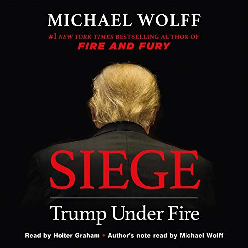 Siege     Trump Under Fire              By:                                                                                                                                 Michael Wolff                               Narrated by:                                                                                                                                 Holter Graham                      Length: 11 hrs and 37 mins     410 ratings     Overall 4.6