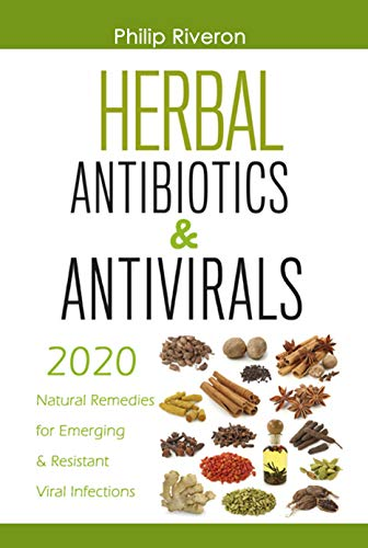 Herbal Antivirals & Antibiotics : 2020 Natural Remedies for Emerging & Resistant Viral Infections (English Edition)