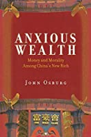 Anxious Wealth: Money and Morality Among China's New Rich by John Osburg(2013-04-03)
