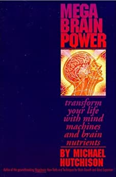 Mega Brain Power: Transform Your Life With Mind Machines and Brain Nutrients by [Michael Hutchison]