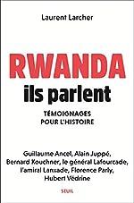 Rwanda, ils parlent - Témoignages pour l'histoire de Laurent Larcher