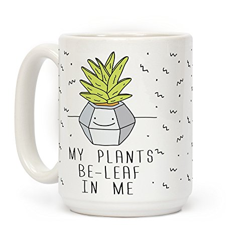 LookHUMAN My Plants Be-Leaf In Me White 15 Ounce Ceramic...