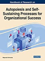 Autopoiesis and Self-sustaining Processes for Organizational Success (Advances in Human Resources Management and Organizational Development)